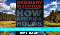 BEST PDF  Ordinary Injustice: How America Holds Court READ ONLINE
