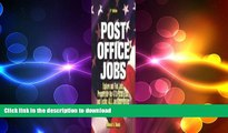 READ Post Office Jobs: Explore and Find Jobs, Prepare for the 473 Postal Exam, and Locate All Job