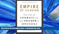 PDF [FREE] DOWNLOAD  Empire of Illusion: The End of Literacy and the Triumph of Spectacle FOR IPAD