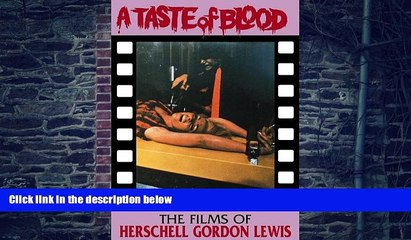Best Price A Taste Of Blood: The Films of Herschell Gordon Lewis Christopher Curry For Kindle