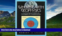 Read Book Whole Earth Geophysics: An Introductory Textbook for Geologists and Geophysicists Full