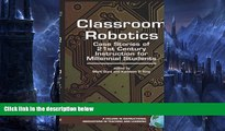 Read Online Kathleen P. King Classroom Robotics: Case Stories of 21st Century Instruction for