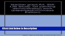 Download teacher grant Art. Still Life Study: Oil painting demonstration work (paperback) Epub