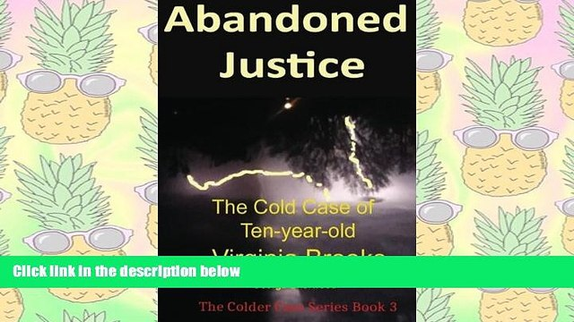 PDF [DOWNLOAD] Abandoned Justice: The Cold Case of Ten-Year-Old Virginia Brooks (The Colder Case