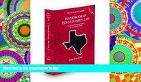 BEST PDF  Handbook of Texas Family Law, 2009-2010 ed. (Vol. 33, Texas Practice Series) TRIAL EBOOK