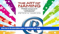 PDF [DOWNLOAD] The Art of Naming: NEONYM Creative Guide to Selecting Names and Trademarks