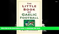BEST PDF  The Little Book of Gaelic Football [DOWNLOAD] ONLINE