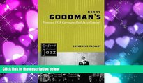 Read Online Benny Goodman s Famous 1938 Carnegie Hall Jazz Concert (Oxford Studies in Recorded