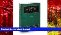 Read Book Florida Construction Law Manual, 2013-2014 ed. (Vol. 8, Florida Practice Series) Full