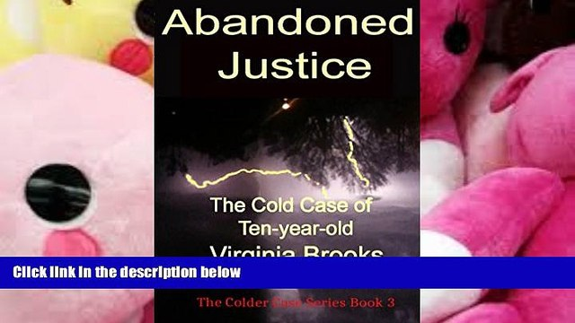 BEST PDF  Abandoned Justice: The Cold Case of Ten-year-old Virginia Brooks (The Colder Case Series