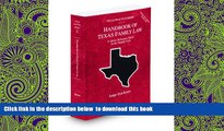 PDF [DOWNLOAD] Handbook of Texas Family Law, 2009-2010 ed. (Vol. 33, Texas Practice Series) FOR
