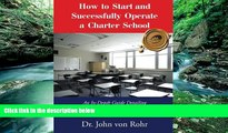 Online Dr. John Von Rohr How to Start and Successfully Operate a Charter School: An In-Depth Guide