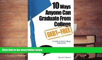 Read Online 10 Ways Anyone Can Graduate From College Debt-Free: A Guide to Post-College Freedom