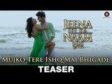 Mujko Tere Ishq Mai Bhigade - Teaser - Jeena Isi Ka Naam Hai - Himansh & Manjari - Ankit Tiwari