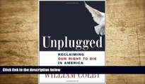 EBOOK ONLINE Unplugged: Reclaiming Our Right to Die in America William H. Colby Full Book