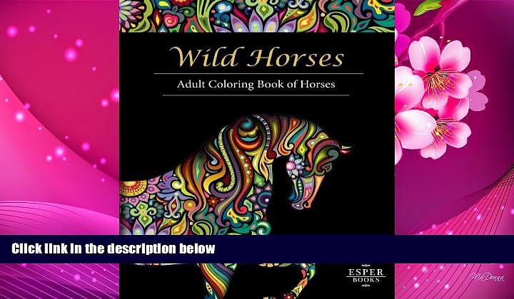 Read Online  Wild Horses: An Adult Coloring Book of Horses Esper Books Full Book