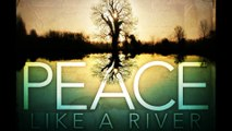 PEACE LIKE A RIVER - INSPIRING HYMN FOR ALL AGES