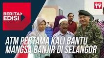 ATM pertama kali bantu mangsa banjir di Selangor