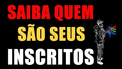 SAIBA QUEM SÃO SEUS INSCRITOS NO YOUTUBE - AjudaTube.com.br