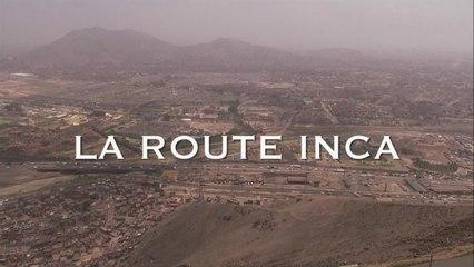 Le chemin Incas - Routes Mythiques (Documentaire - Amérique du Sud)