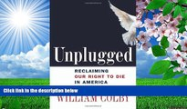READ book Unplugged: Reclaiming Our Right to Die in America William H. Colby For Ipad