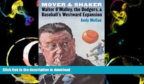 Read Book Mover and Shaker: Walter O Malley, the Dodgers, and Baseball s Westward Expansion