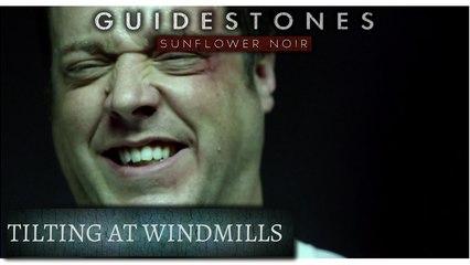 Guidestones: Sunflower Noir - Episode 4 - Tilting at Windmills