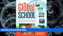 Pre Order The Global School: Connecting Classrooms and Students Around the World William Kist