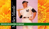 Read Book Mickey Mantle: The Yankee Years: The Classic Photography of Ozzie Sweet