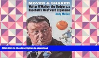 Read Book Mover and Shaker: Walter O Malley, the Dodgers, and Baseball s Westward Expansion Full