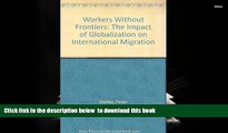 PDF [DOWNLOAD] Workers Without Frontiers: The Impact of Globalization on International Migration