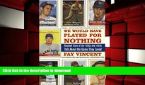 Hardcover We Would Have Played for Nothing: Baseball Stars of the 1950s and 1960s Talk About the