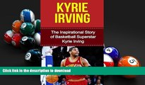 Pre Order Kyrie Irving  The Inspirational Story of Basketball Superstar Kyrie Irving (Kyrie Irving