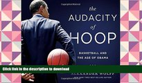 Epub The Audacity of Hoop: Basketball and the Age of Obama Full Download