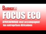 Focus Eco / Financement AFRICAKWABA veut accompagner les entreprises Africaines