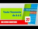 L 'Economie de A à Z / Qu'est ce qu'une devise monetaire?