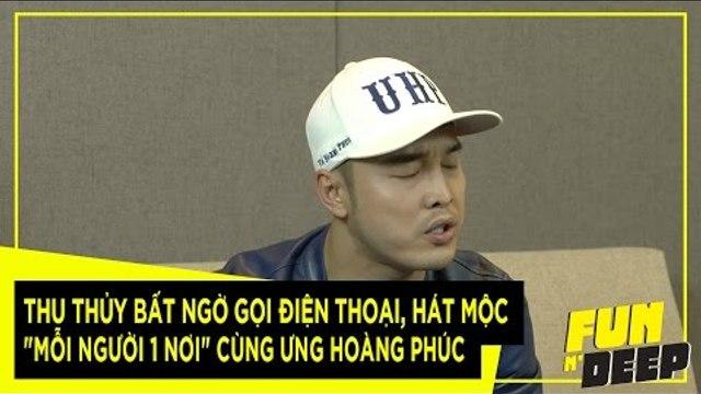 """THU THỦY BẤT NGỜ GỌI ĐIỆN THOẠI, HÁT MỘC """"MỖI NGƯỜI 1 NƠI"""" CÙNG ƯNG HOÀNG PHÚC   Fun N' Deep Show"""