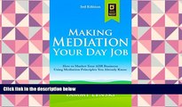 PDF [DOWNLOAD] Making Mediation Your Day Job: How to Market Your ADR Business Using Mediation