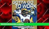 Pre Order Gotta Go To Work : The Rams Unforgettable Championship Season