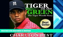 PDF Tiger, Tiger on the Green: The Amazing Tiger Woods Story...Golf, Girls and Greatness (Sports