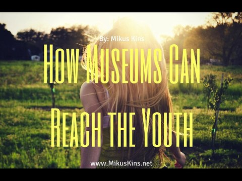 How Museums Can Reach the Youth