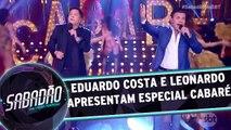 Leonardo e Eduardo costa cantam especial Cabaré