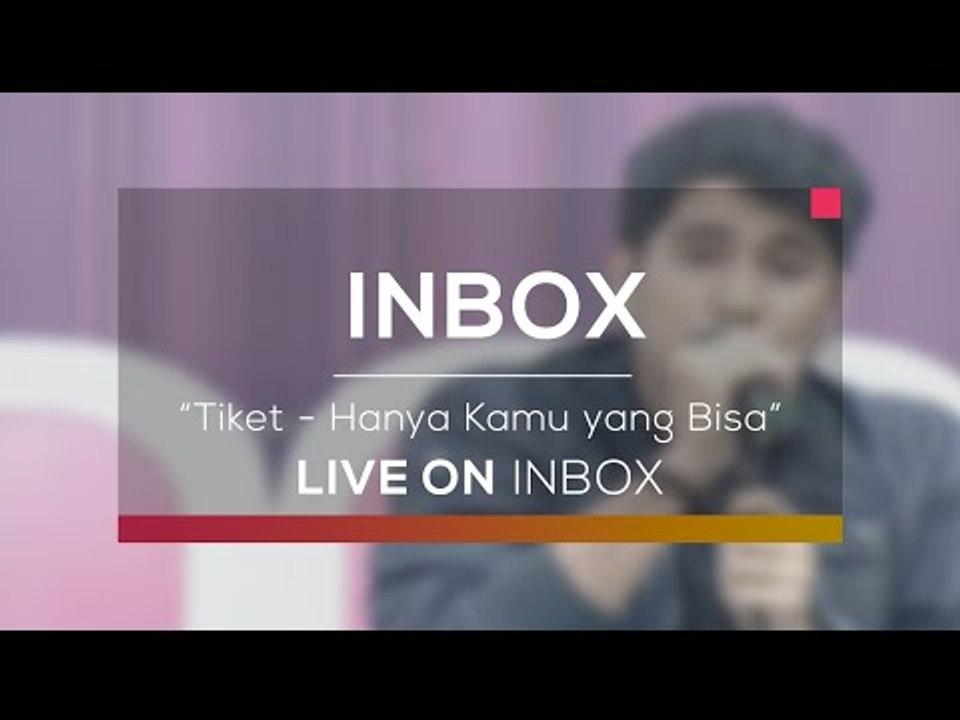 Tiket Hanya Kamu Yang Bisa Live On Inbox