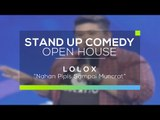 Nahan Pipis sampai 'Muncrat' - Lolox (Stand Up Comedy Open House)