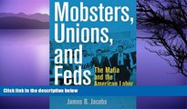 Buy James B. Jacobs Mobsters, Unions, and Feds: The Mafia and the American Labor Movement Full