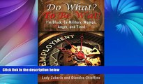 Read Online Lady Zuberie Do What? to Be W At! I m Black, Ex-Military, Woman, Angry, and I m Tired!