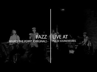 Pulse Sessions : Fazz - Whats The Point