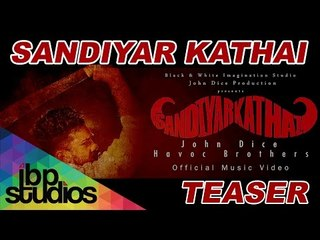 Sandiyar Kathai - John Dice feat. Havoc Brothers (Official Teaser)