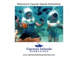 ENjoy a Cayman Submarine Ride. Enjoy Diving Without Getting Wet!