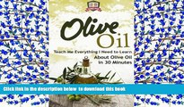 EBOOK ONLINE  Olive Oil: Teach Me Everything I Need To Know Learn About Olive Oil In 30 Minutes